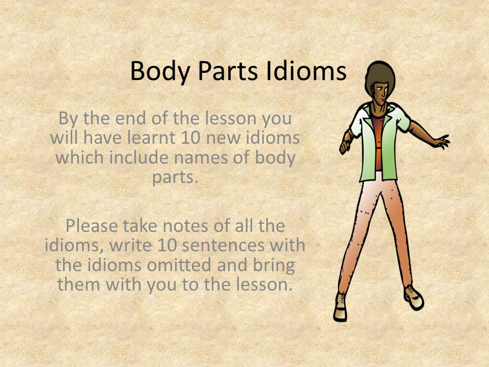 Body Parts Idioms By The End Of The Lesson You Will Have Learnt 10