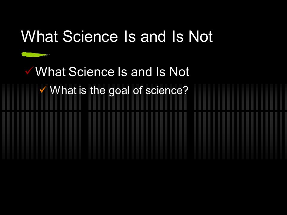 What Science Is and Is Not What is the goal of science