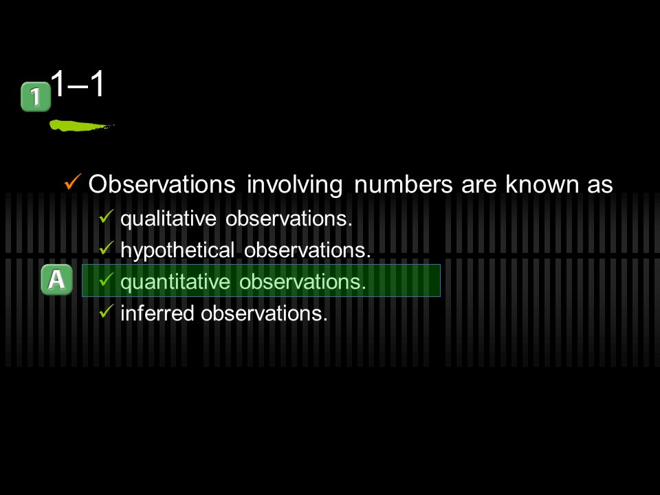 1–1 Observations involving numbers are known as qualitative observations.