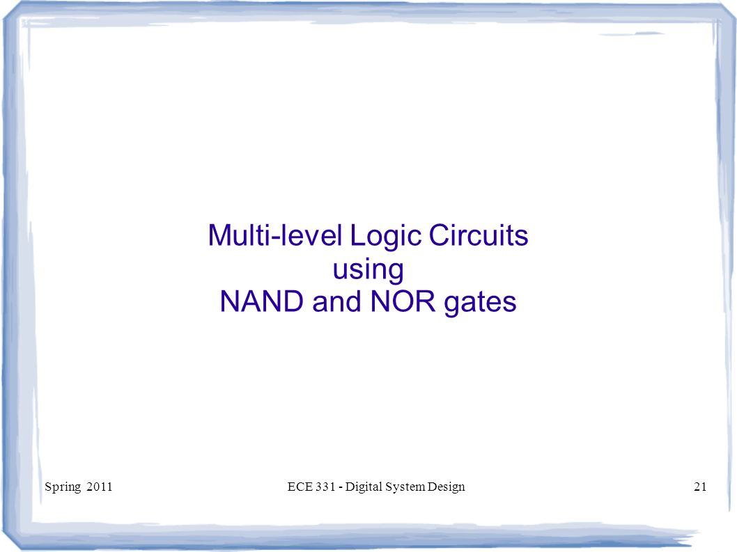 Ece 331 Digital System Design Nand And Nor Circuits Multi Level Is An Or Circuit Equivalent 21 Spring 2011ece Design21 Logic Using Gates