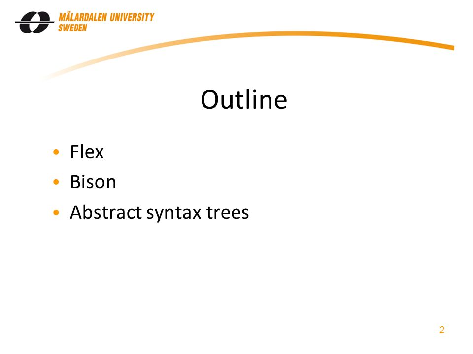 2 Outline Flex Bison Abstract syntax trees
