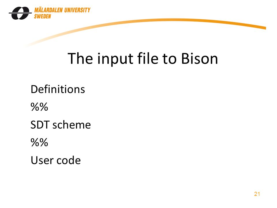 The input file to Bison Definitions % SDT scheme % User code 21