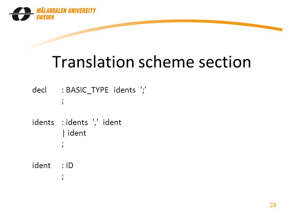 Translation scheme section decl: BASIC_TYPE idents ; ; idents: idents , ident | ident ; ident: ID ; 28
