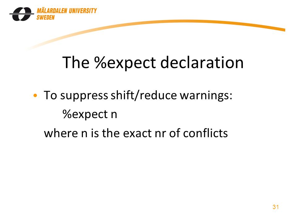 The %expect declaration To suppress shift/reduce warnings: %expect n where n is the exact nr of conflicts 31