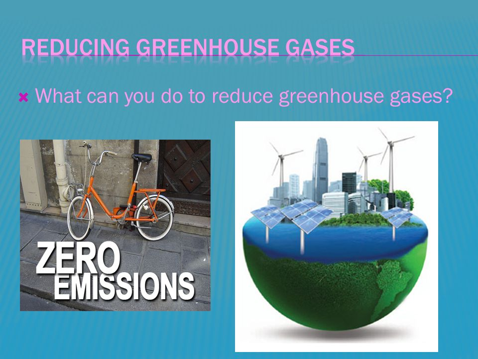  What can you do to reduce greenhouse gases