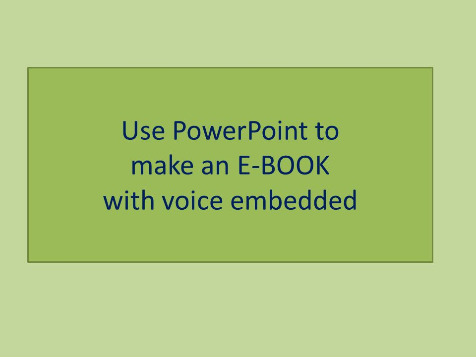 Use PowerPoint to make an E-BOOK with voice embedded