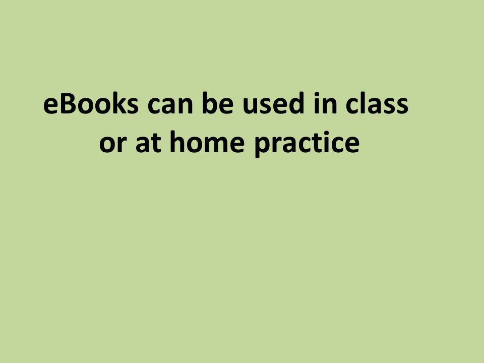 eBooks can be used in class or at home practice