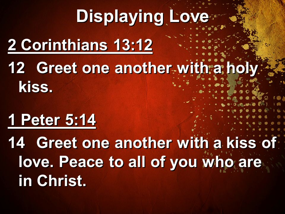 Love one another john 13 a new command i give you love one displaying love 2 corinthians 1312 12greet one another with a holy kiss m4hsunfo