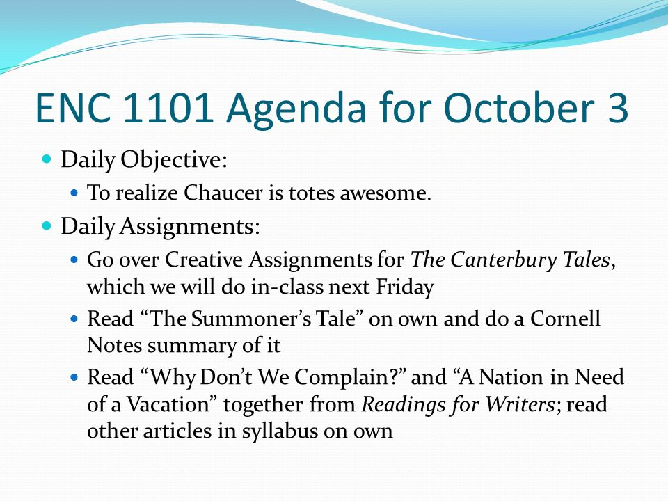 ENC 1101 Agenda for October 3 Daily Objective: To realize Chaucer is totes awesome.