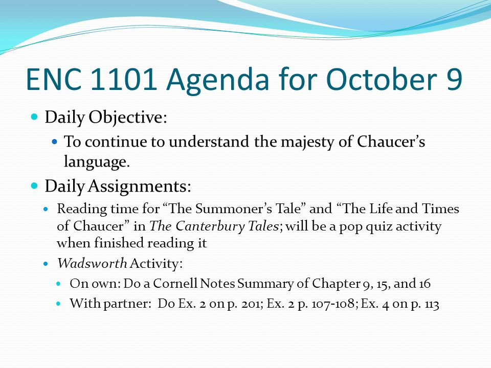 ENC 1101 Agenda for October 9 Daily Objective: To continue to understand the majesty of Chaucer's language.
