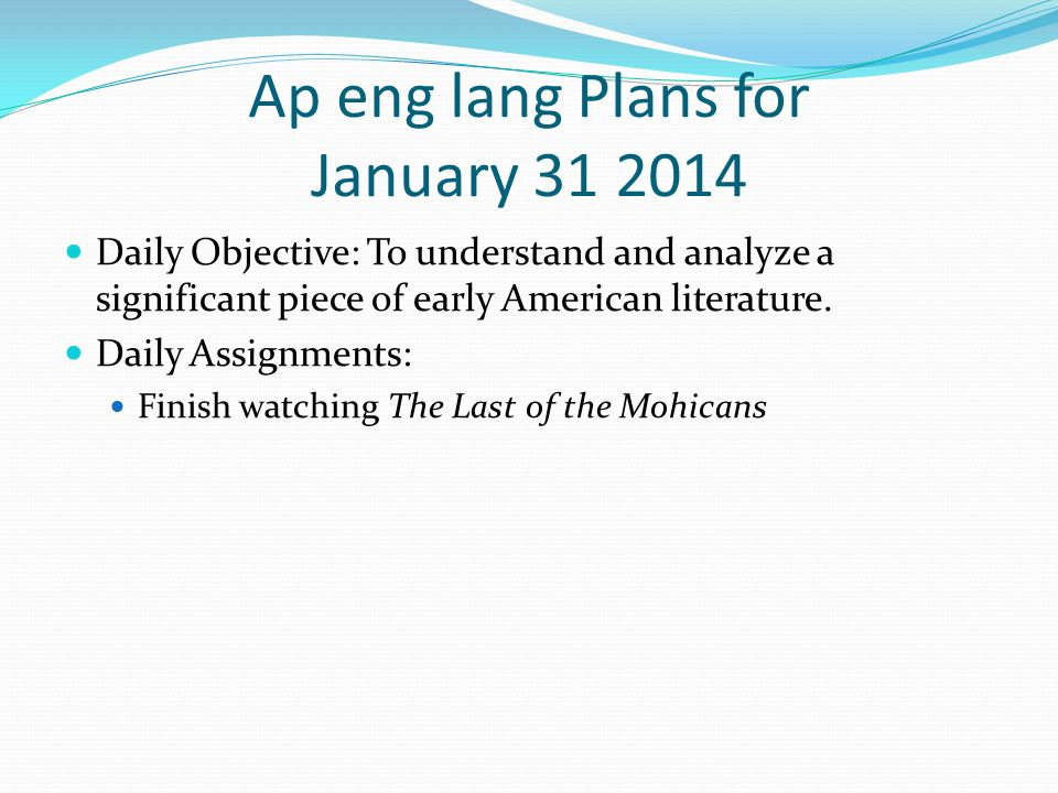 Ap eng lang Plans for January 31 2014 Daily Objective: To understand and analyze a significant piece of early American literature.