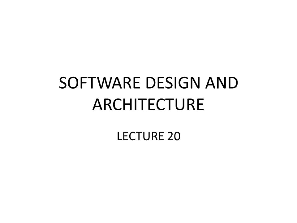SOFTWARE DESIGN AND ARCHITECTURE LECTURE 20
