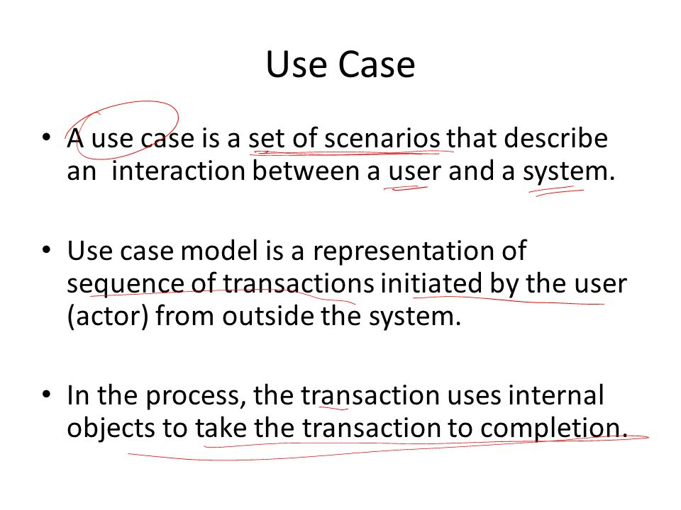 Use Case A use case is a set of scenarios that describe an interaction between a user and a system.
