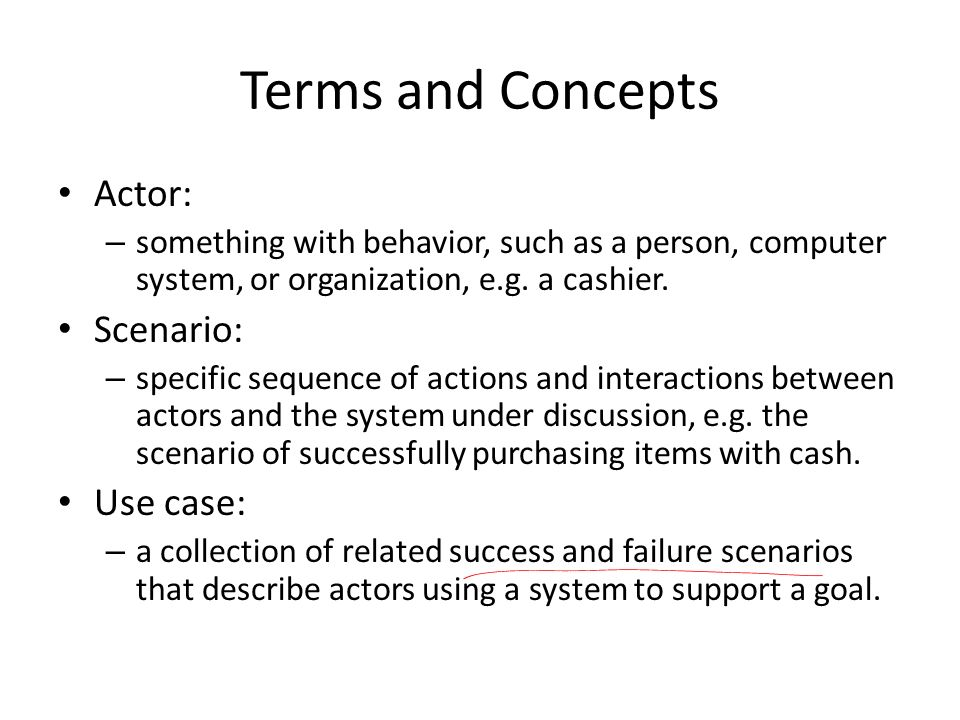 Terms and Concepts Actor: – something with behavior, such as a person, computer system, or organization, e.g.