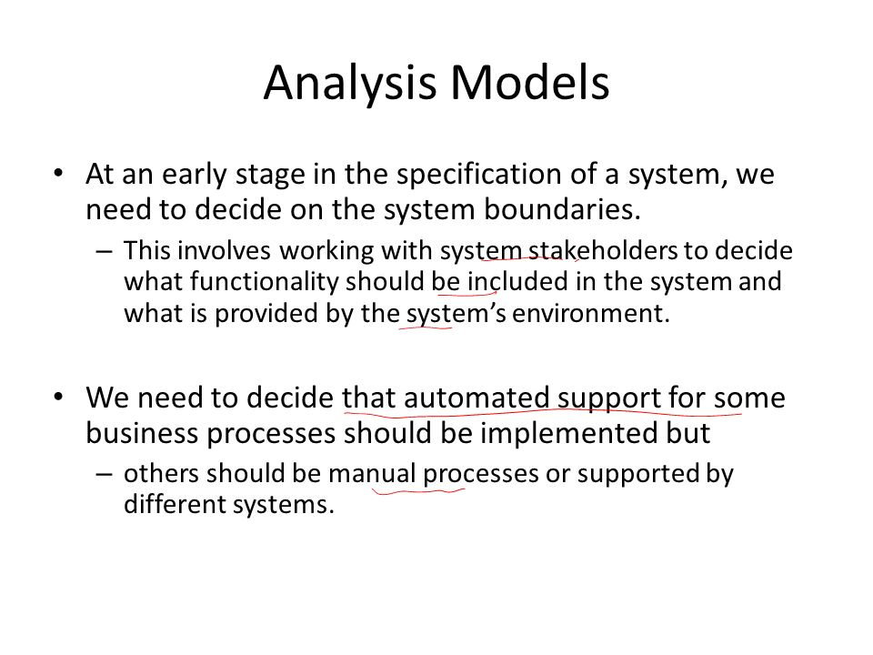 Analysis Models At an early stage in the specification of a system, we need to decide on the system boundaries.