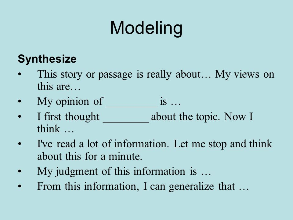 Modeling Synthesize This story or passage is really about… My views on this are… My opinion of _________ is … I first thought ________ about the topic.