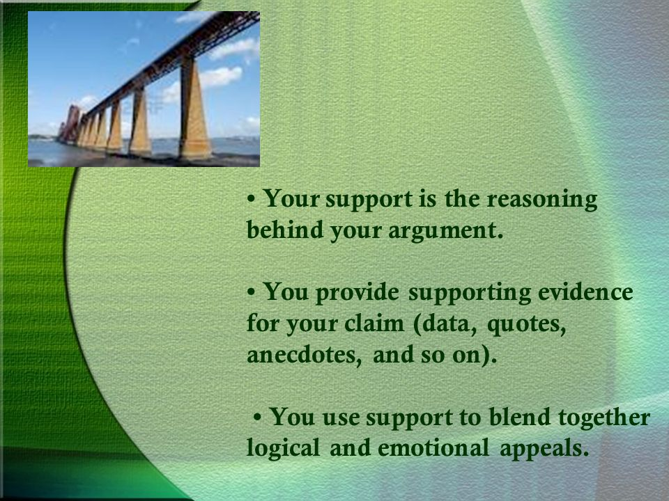 Your support is the reasoning behind your argument.