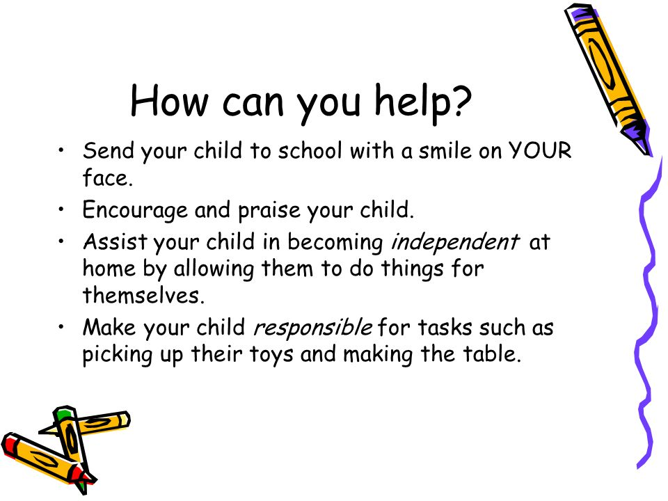 How can you help. Send your child to school with a smile on YOUR face.