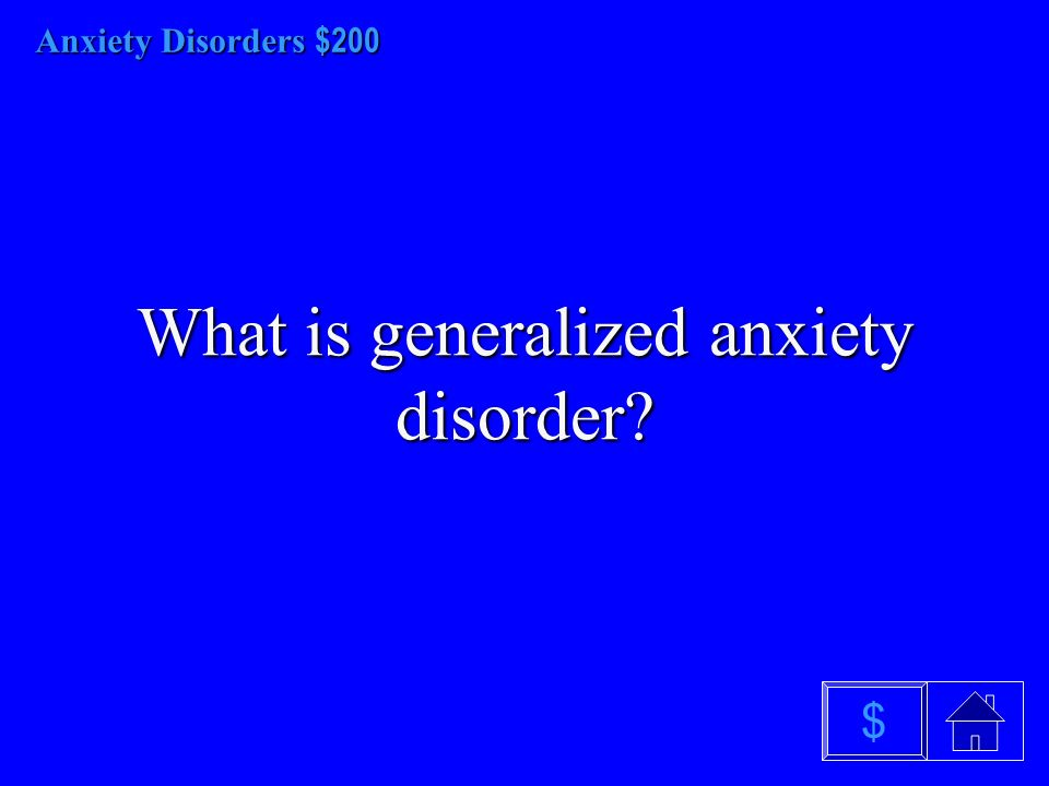 Anxiety Disorders $100 What are anxiety disorders $