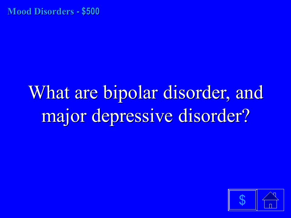 Mood Disorders- $400 Mood Disorders - $400 What is depression $