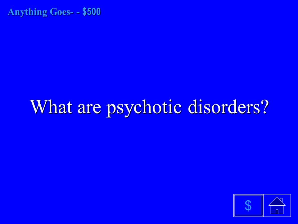 Anything Goes-- $400 Anything Goes- - $400 What are neurotic disorders $