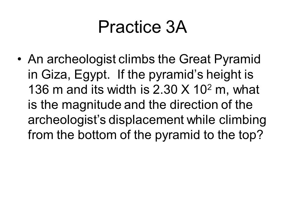 Practice 3A An archeologist climbs the Great Pyramid in Giza, Egypt.