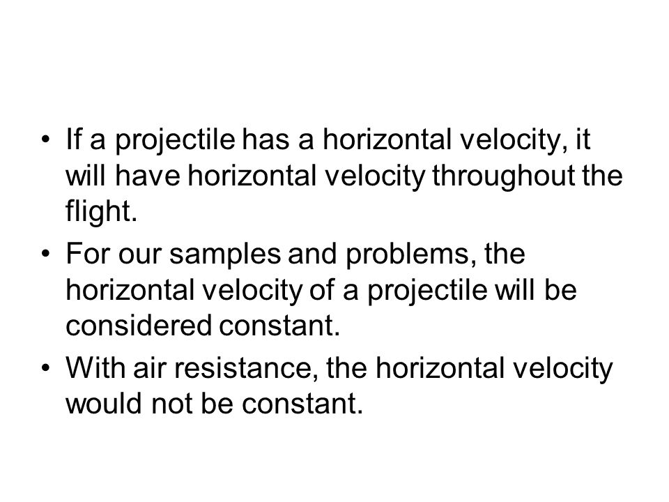 If a projectile has a horizontal velocity, it will have horizontal velocity throughout the flight.