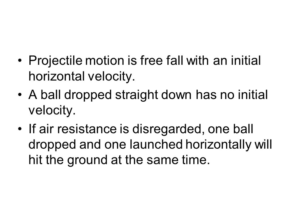 Projectile motion is free fall with an initial horizontal velocity.