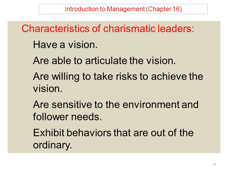 Introduction to Management (Chapter 16) 11 Characteristics of charismatic leaders: Have a vision.