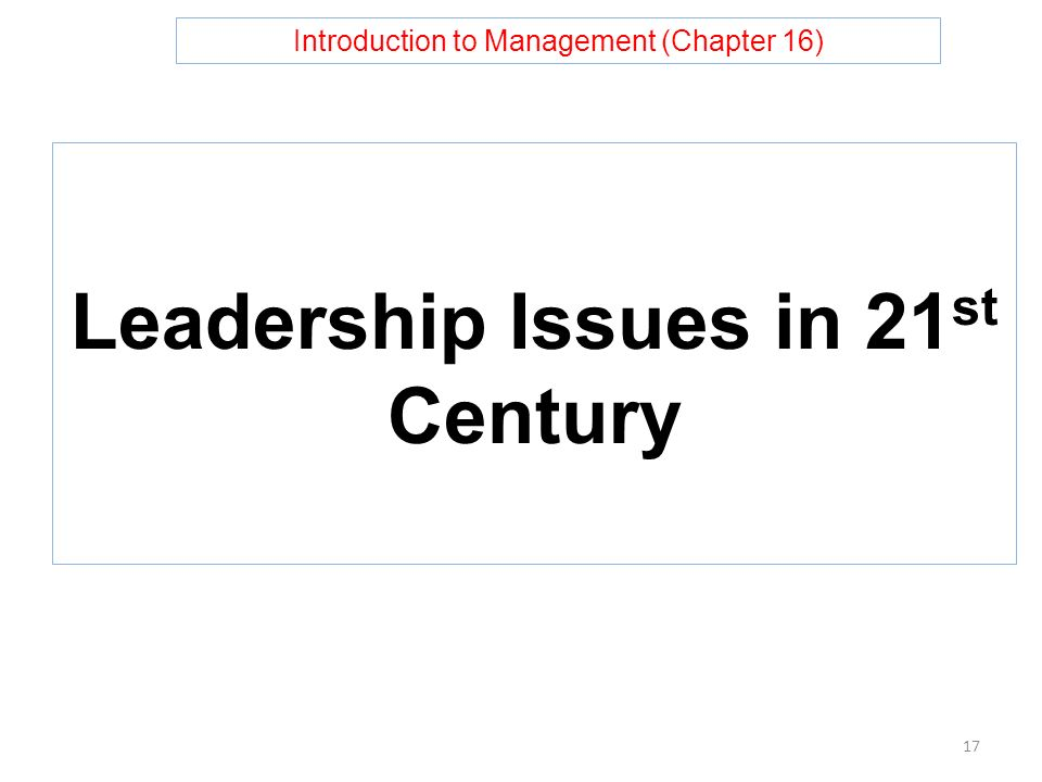 Introduction to Management (Chapter 16) Leadership Issues in 21 st Century 17