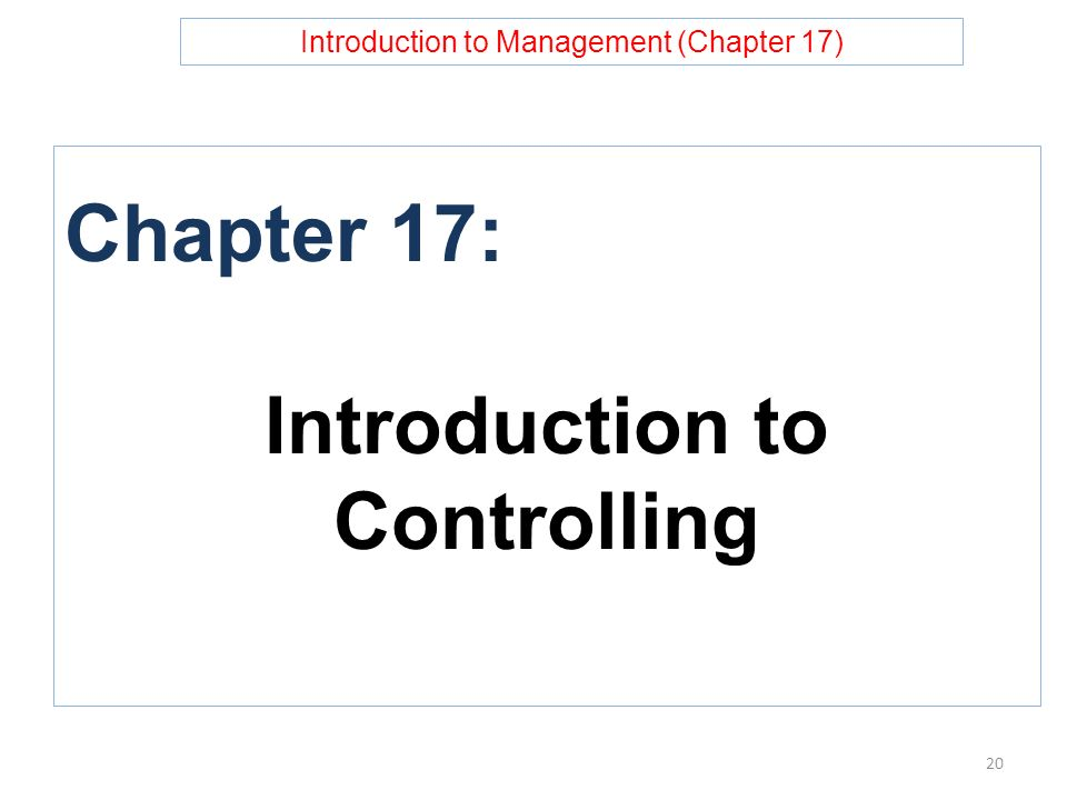 Introduction to Management (Chapter 17) Chapter 17: Introduction to Controlling 20