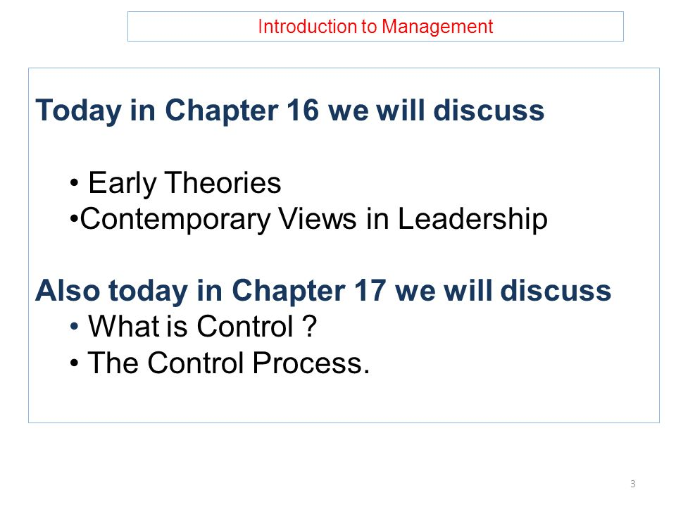 Introduction to Management Today in Chapter 16 we will discuss Early Theories Contemporary Views in Leadership Also today in Chapter 17 we will discuss What is Control .