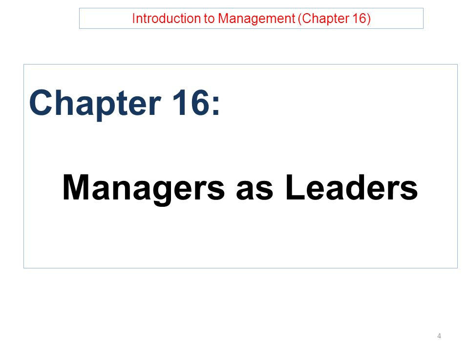 Introduction to Management (Chapter 16) Chapter 16: Managers as Leaders 4