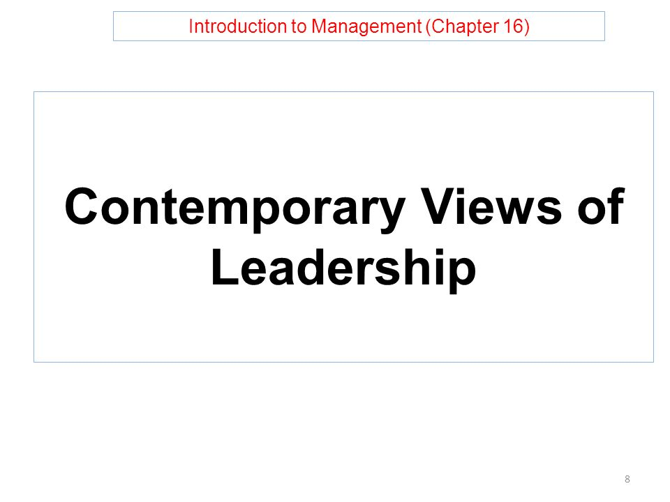 Introduction to Management (Chapter 16) Contemporary Views of Leadership 8