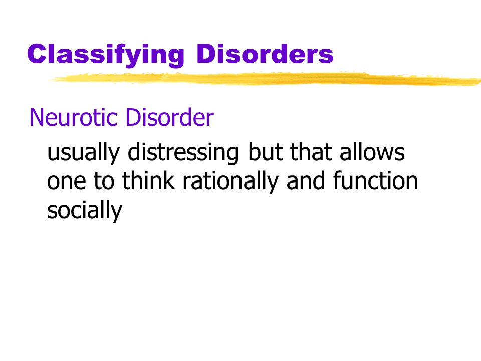 Classifying Disorders Spectrum of Mental Illness: Neurotic Psychotic