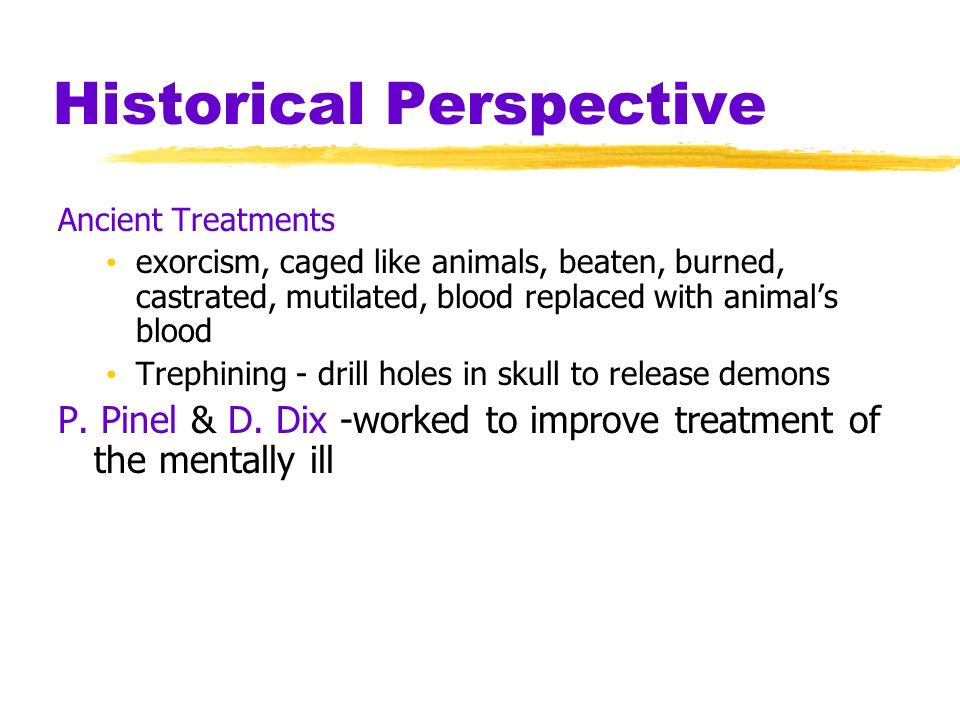 Historical Perspective Historically perceived causes: movements of sun or moon lunacy--full moon evil spirits/demons