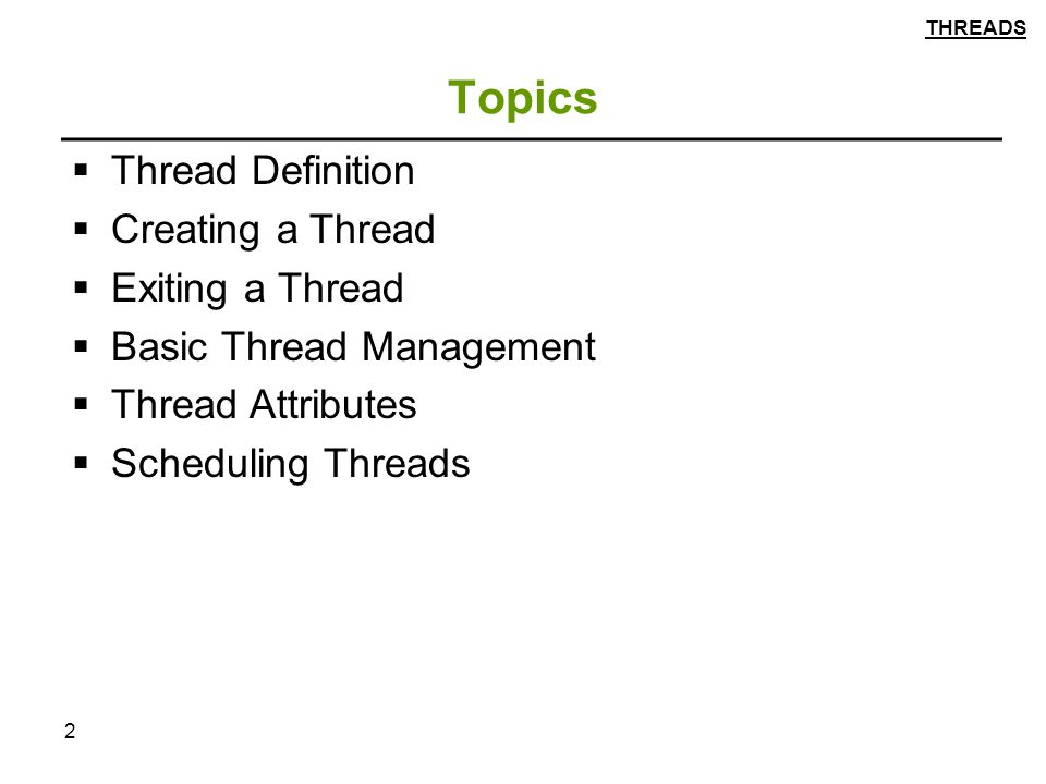 2 Topics  Thread Definition  Creating a Thread  Exiting a Thread  Basic Thread Management  Thread Attributes  Scheduling Threads THREADS