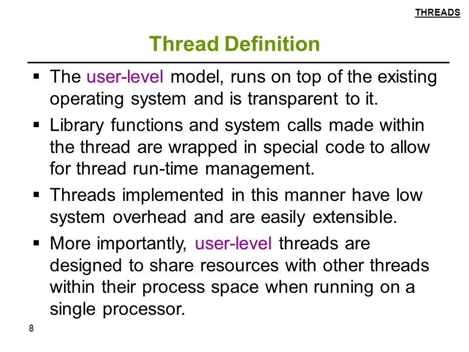 8 Thread Definition  The user-level model, runs on top of the existing operating system and is transparent to it.