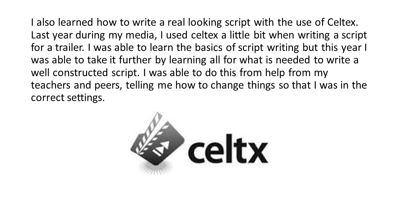 I also learned how to write a real looking script with the use of Celtex.