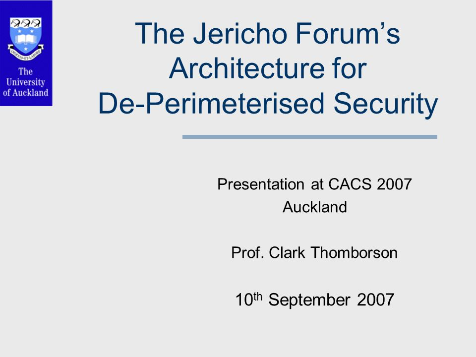 The jericho forums architecture for de perimeterised security the jericho forums architecture for de perimeterised security presentation at cacs 2007 auckland prof malvernweather Images