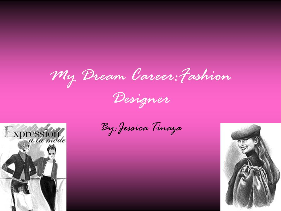 My Dream Career Fashion Designer By Jessica Tinaza Ppt Download