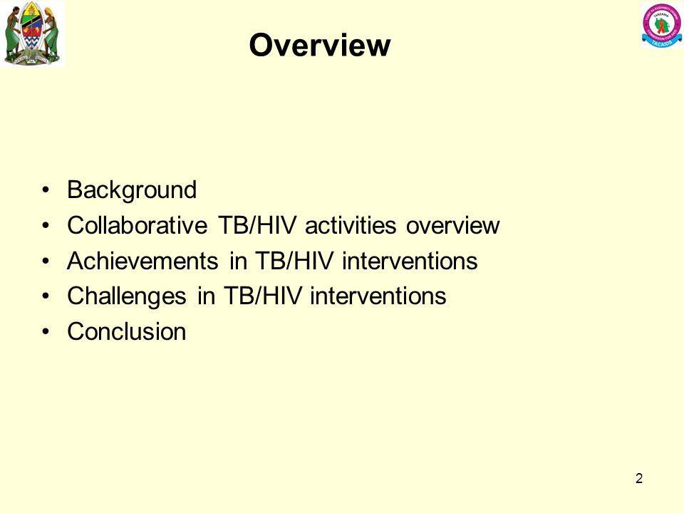 Overview Background Collaborative TB/HIV activities overview Achievements in TB/HIV interventions Challenges in TB/HIV interventions Conclusion 2