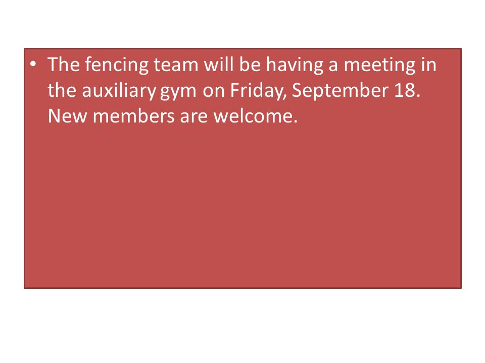The fencing team will be having a meeting in the auxiliary gym on Friday, September 18.