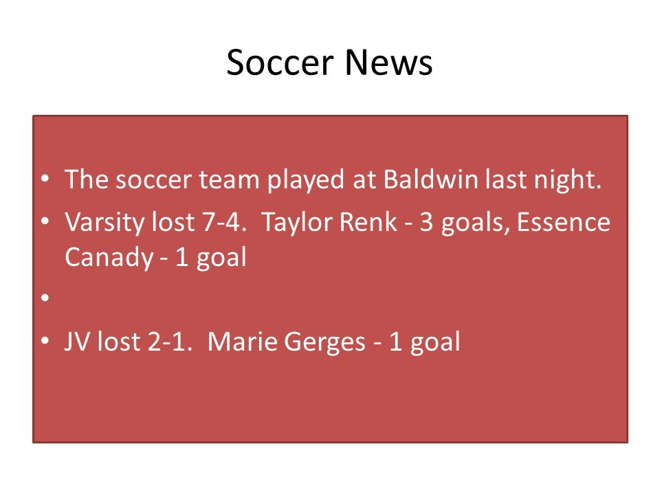Soccer News The soccer team played at Baldwin last night.