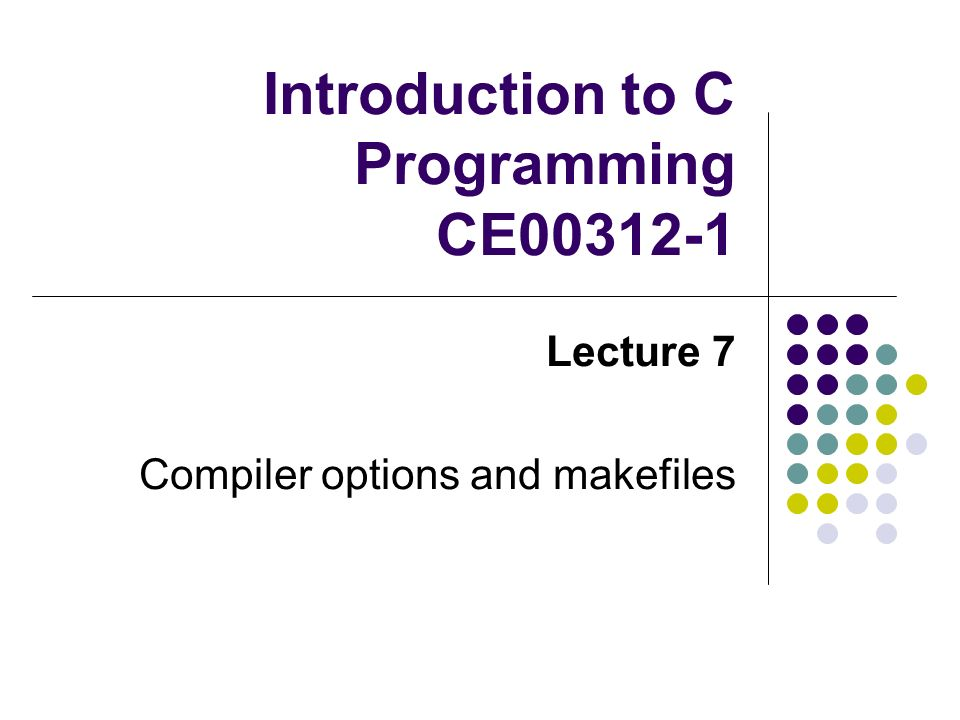 Introduction to C Programming CE Lecture 7 Compiler options