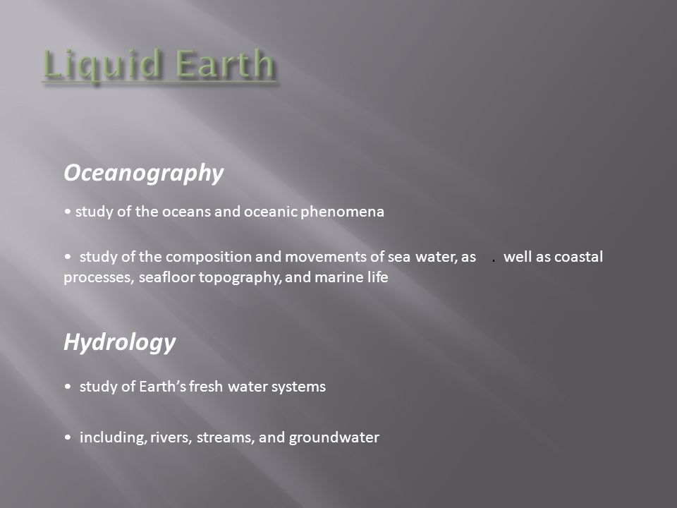 Oceanography Hydrology study of the composition and movements of sea water, as.