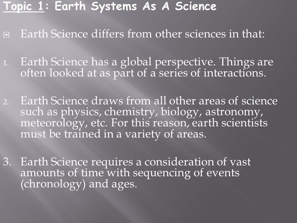 Topic 1: Earth Systems As A Science  Earth Science differs from other sciences in that: 1.
