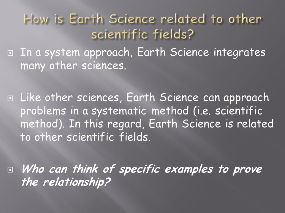  In a system approach, Earth Science integrates many other sciences.