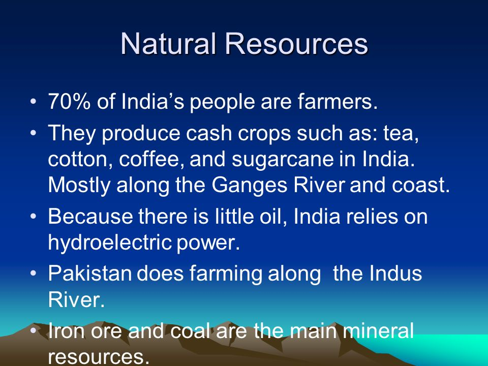 Natural Resources 70% of India's people are farmers.