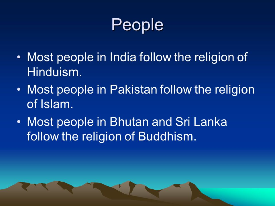 People Most people in India follow the religion of Hinduism.